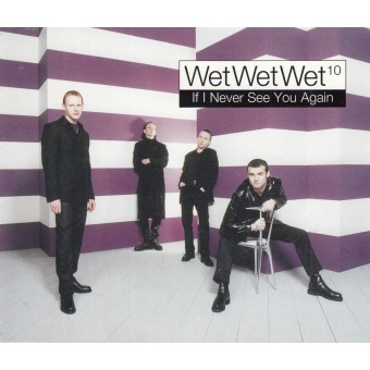 Wet Wet Wet: If I Never See You Again