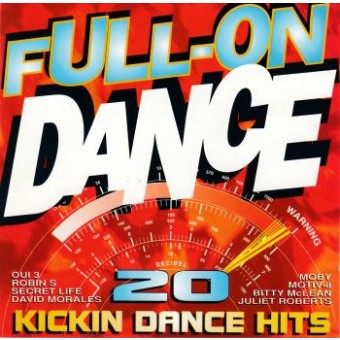 FULL-ON DANCE - 20 KICKIN DANCE HITS