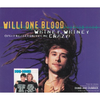 Willi One Blood: Whiney Whiney (What Really Drives Me Crazy)
