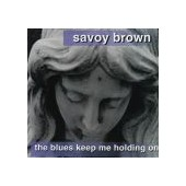 SAVOY BROWN: Blues Keep Me Holding On